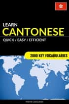Learn Cantonese: Quick / Easy / Efficient: 2000 Key Vocabularies ebook by Pinhok Languages