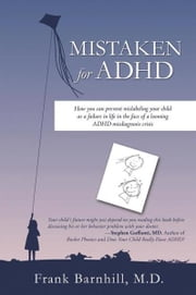 Mistaken for ADHD - How you can prevent mislabeling your child as a failure in life in the face of a looming ADHD misdiagnosis crisis ebook by Frank Barnhill, M.D.