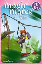 Magic Mates Go Wild! ebook by Jane West