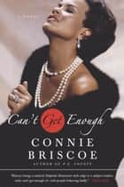 Can't Get Enough - A Novel ebook by Connie Briscoe