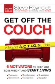 Get Off the Couch - 6 Motivators To Help You Lose Weight and Start Living ebook by Steve Reynolds,Nelson Searcy