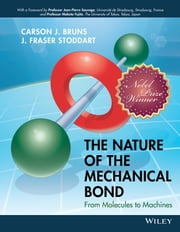 The Nature of the Mechanical Bond - From Molecules to Machines ebook by Carson J. Bruns, J. Fraser Stoddart