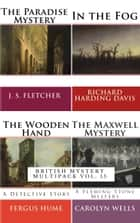 British Mystery Multipack - The Paradise Mystery, In the Fog, The Wooden Hand - A Detective Story and The Maxwell Mystery eBook by Richard Harding Davis, J. S. Fletcher, Fergus Hume,...