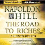 Napoleon Hill - The Road to Riches - 13 Keys to Success audiobook by Napoleon Hill, Greg S. Reid