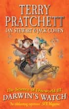 Science of Discworld III: Darwin's Watch eBook by Terry Pratchett, Ian Stewart, Jack Cohen