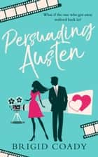 Persuading Austen ebook by Brigid Coady