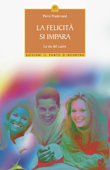 La felicità si impara - La via del cuore. eBook by Pierre Pradervand