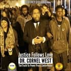Justice Follows Love Dr. Cornel West - The Truth to Power Press Conferences audiobook by Geoffrey Giuliano