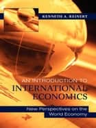 An Introduction to International Economics - New Perspectives on the World Economy ebook by Kenneth A. Reinert