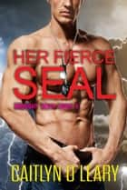 Her Fierce SEAL ebook by Caitlyn O'Leary