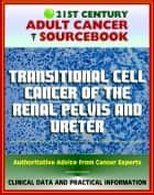21st Century Adult Cancer Sourcebook: Transitional Cell Cancer of the Renal Pelvis and Ureter - Clinical Data for Patients, Families, and Physicians ebook by Progressive Management