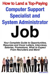 How to Land a Top-Paying Computer Support Specialists and Systems Administrators Job: Your Complete Guide to Opportunities, Resumes and Cover Letters, ebook by Andrews, Brad
