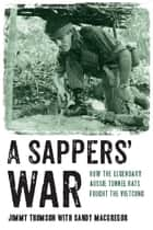 A Sappers' War - How the legendary Aussie Tunnel Rats fought the Vietcong ebook by Jimmy Thomson, Sandy MacGregor