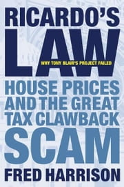 Ricardo's Law - House Prices and the Great Tax Clawback Scam ebook by Fred Harrison
