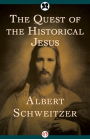 The Quest of the Historical Jesus ebook by Albert Schweitzer