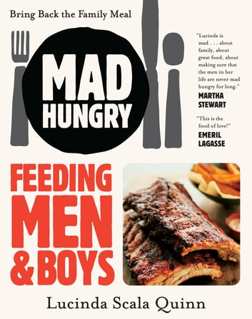 Mad Hungry - Feeding Men and Boys ebook by Lucinda Scala Quinn