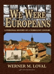 We Were Europeans: A Personal History of a Turbulent Century ebook by Werner Loval