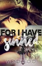 For I Have Sinned ebook by Wendy Gold