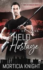 Held Hostage ebook by Morticia Knight