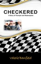 Checkered: A Story of Triumph and Redemption ebook by Valerie Banfield