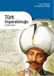 Türk İmparatorluğu (1288-1924) ebook by Lord Eversley,Sir Valentine Chirol