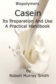Biopolymers Casein Its Preparation And Use A Practical Handbook ebook by Robert Murray-Smith