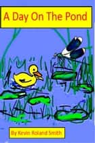 A Day On The Pond ebook by Kevin Roland Smith
