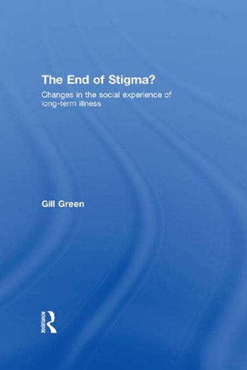 The End of Stigma?: Changes in the Social Experience of Long-Term Illness