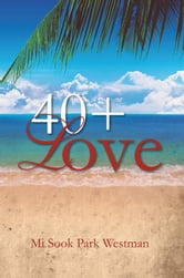 40+ Love ebook by Mi Sook Park Westman