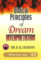 Biblical Principles of Dream Interpretation ebook by Dr. D. K. Olukoya