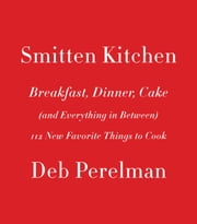 Smitten Kitchen: Breakfast, Dinner, Cake (and Everything in Between) - 112 New Favorite Things to Cook ebook by Kobo.Web.Store.Products.Fields.ContributorFieldViewModel