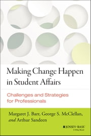 Making Change Happen in Student Affairs - Challenges and Strategies ebook by Margaret J. Barr,George S. McClellan,Arthur Sandeen