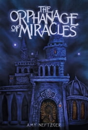 The Orphanage of Miracles ebook by Amy Neftzger
