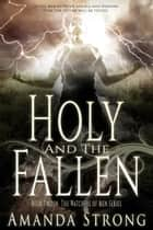 Holy and the Fallen ebook by Amanda Strong