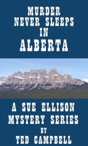 Murder Never Sleeps in Alberta ebook by Ted Campbell