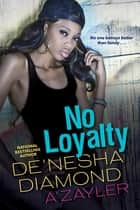 No Loyalty ebook by De'nesha Diamond, A'zayler