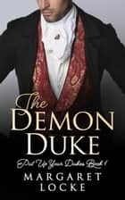 The Demon Duke - A HIstorical Regency Romance - Put Up Your Dukes, #1 ebook by Margaret Locke
