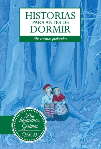 Historias para antes de dormir. Vol. 3 Hermanos Grimm ebook by Jacob y Wilhem Grimm