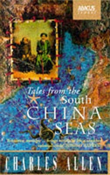 Tales From The South China Seas - Images of the British in South East Asia in the Twentieth Century ebook by Charles Allen