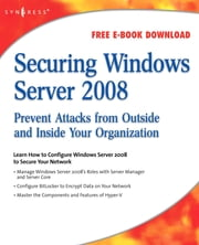 Securing Windows Server 2008 - Prevent Attacks from Outside and Inside Your Organization ebook by Aaron Tiensivu