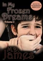 In My Frozen Dreams - Vol. 2 (The Muse Series #6) ebook by M.D. James