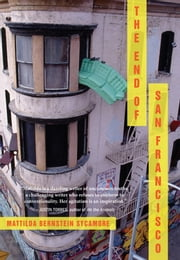 The End of San Francisco ebook by Mattilda Bernstein Sycamore