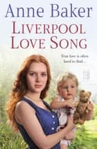 Liverpool Love Song - True love is often hard to find… ebook by Anne Baker