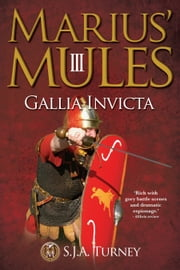 Marius' Mules III: Gallia Invicta ebook by S.J.A. Turney