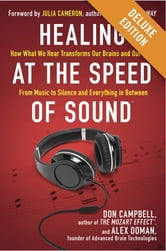 Healing at the Speed of Sound Deluxe - How What We Hear Transforms Our Brains and Our Lives ebook by Don Campbell,Alex Doman