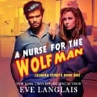 Nurse for the Wolfman, A audiobook by Eve Langlais