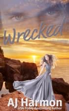 Wrecked ebook by AJ Harmon