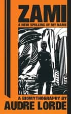 Zami: A New Spelling of My Name - A Biomythography eBook by Geraldine Audre Lorde