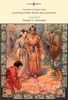 Children's Stories From Japanese Fairy Tales & Legends - Illustrated by Harry G. Theaker ebook by N. Kato