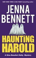 Haunting Harold - A Gina Beaufort Kelly Cozy Mystery ebook by Jenna Bennett